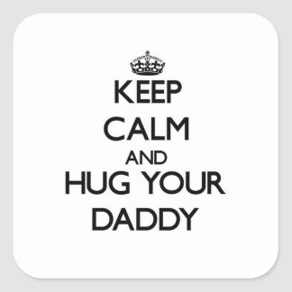 Keep Calm and Hug your Daddy Square Stickers