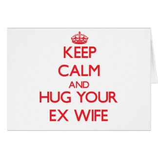 Keep Calm and HUG  your Ex-Wife Greeting Cards