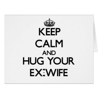 Keep Calm and Hug your Ex-Wife Cards