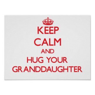 Keep Calm and HUG  your Granddaughter Poster