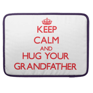 Keep Calm and HUG  your Grandfather Sleeves For MacBook Pro