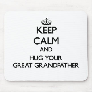 Keep Calm and Hug your Great Grandfather Mouse Pads