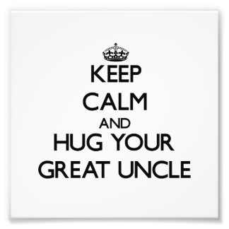 Keep Calm and Hug your Great Uncle Photographic Print