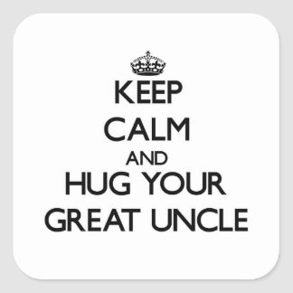 Keep Calm and Hug your Great Uncle Square Sticker