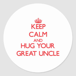 Keep Calm and HUG  your Great Uncle Classic Round Sticker