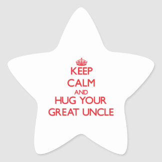 Keep Calm and HUG  your Great Uncle Star Sticker
