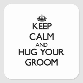 Keep Calm and Hug your Groom Square Stickers