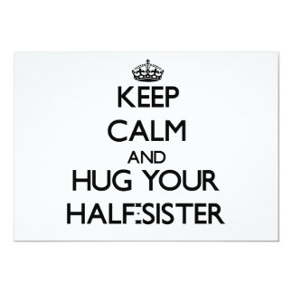 Keep Calm and Hug your Half-Sister 5x7 Paper Invitation Card