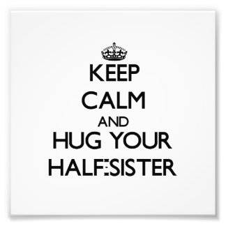 Keep Calm and Hug your Half-Sister Photo