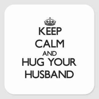 Keep Calm and Hug your Husband Square Stickers