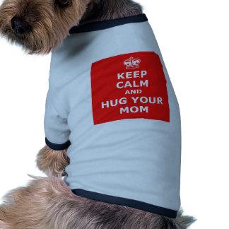 Keep calm and hug your mom dog t shirt