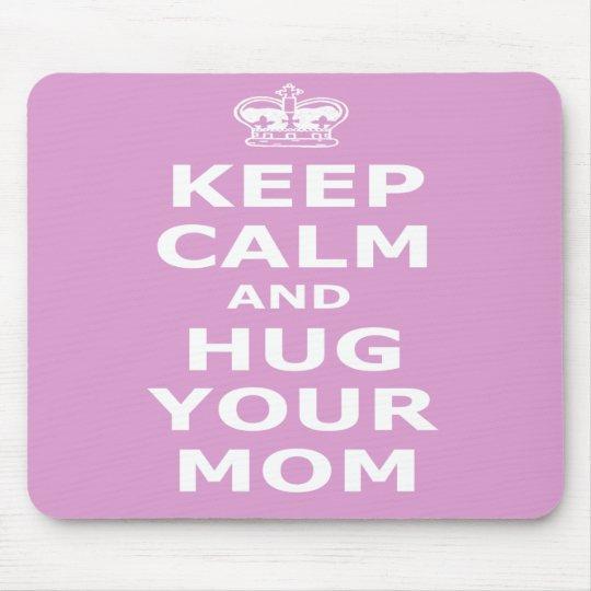 Keep calm and hug your mom mouse pad