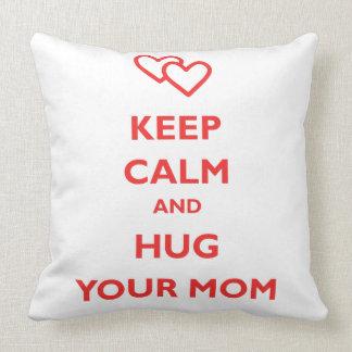 Keep Calm And Hug Your Mom Pillow