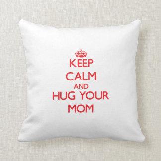Keep Calm and HUG  your Mom Throw Pillows