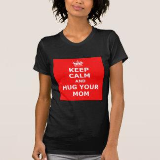 Keep calm and hug your mom t shirt
