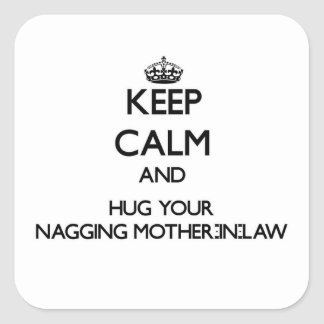 Keep Calm and Hug your Nagging Mother-in-Law Stickers