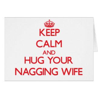 Keep Calm and HUG  your Nagging Wife Greeting Cards