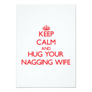 Keep Calm and HUG  your Nagging Wife Invites