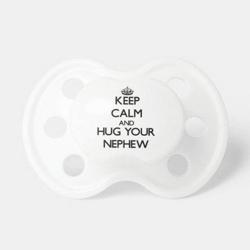 Keep Calm and Hug your Nephew Baby Pacifiers