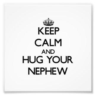 Keep Calm and Hug your Nephew Art Photo