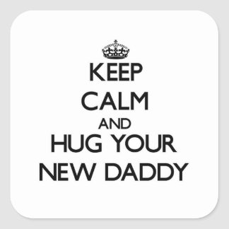 Keep Calm and Hug your New Daddy Square Stickers