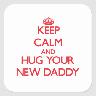 Keep Calm and HUG  your New Daddy Stickers
