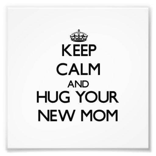 Keep Calm and Hug your New Mom Art Photo