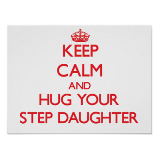 Keep Calm and HUG  your Step-Daughter Posters