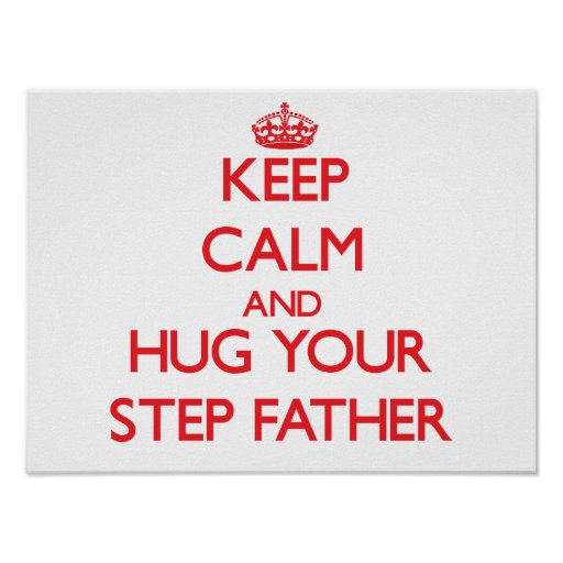 Keep Calm and HUG  your Step-Father Posters