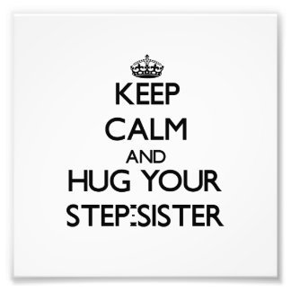 Keep Calm and Hug your Step-Sister Art Photo