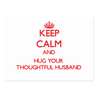 Keep Calm and HUG  your Thoughtful Husband Large Business Cards (Pack Of 100)