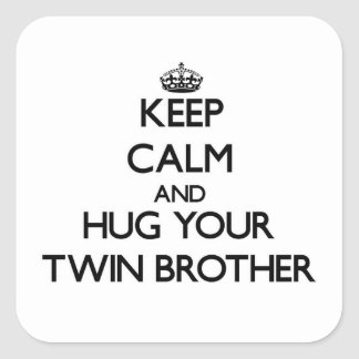 Keep Calm and Hug your Twin Brother Square Stickers
