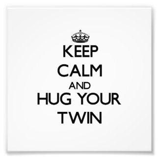Keep Calm and Hug your Twin Art Photo