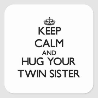 Keep Calm and Hug your Twin Sister Square Sticker