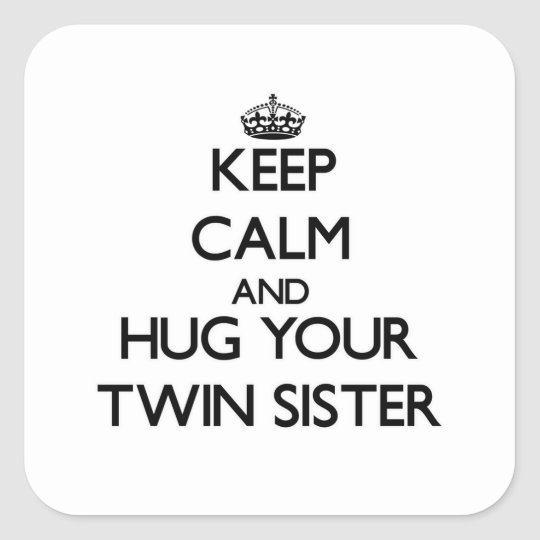 Keep Calm and Hug your Twin Sister Square