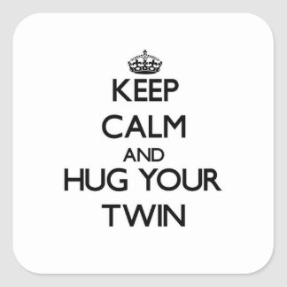 Keep Calm and Hug your Twin Square Sticker