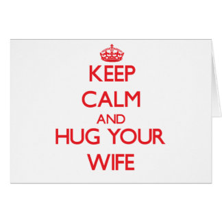 Keep Calm and HUG  your Wife Greeting Cards
