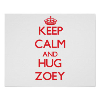 Keep Calm and Hug Zoey Posters