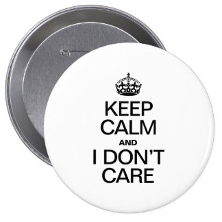 KEEP CALM AND I DON'T CARE PINBACK BUTTON