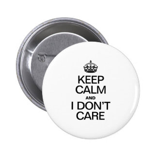 KEEP CALM AND I DON'T CARE PINBACK BUTTONS