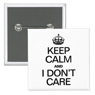 KEEP CALM AND I DON'T CARE PINS