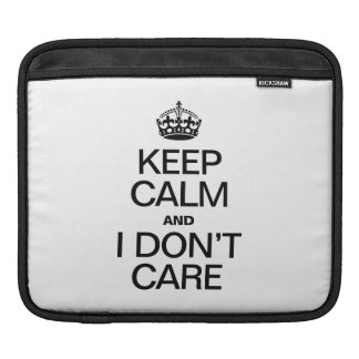 KEEP CALM AND I DON'T CARE iPad SLEEVES