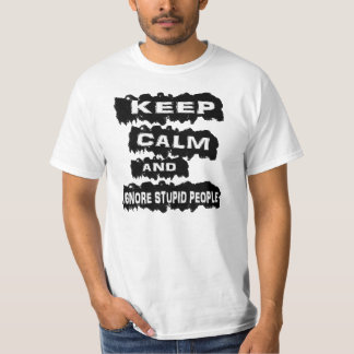 Keep calm and ignore stupid people. T-Shirt