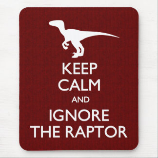 Keep Calm and Ignore the Raptor Mouse Pad