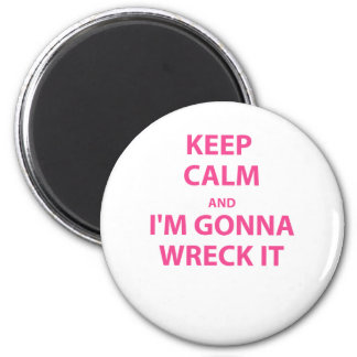 Keep Calm and I'm Gonna Wreck It 2 Inch Round Magnet