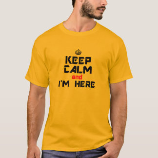 Keep Calm and I'm Here T-Shirt
