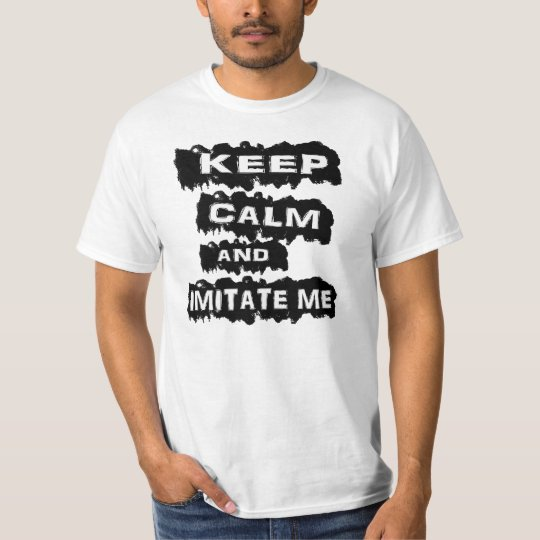 Keep calm and imitate me. T-Shirt