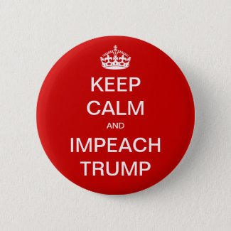 Keep Calm and Impeach Trump Pinback Button