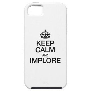 KEEP CALM AND IMPLORE iPhone 5 COVER