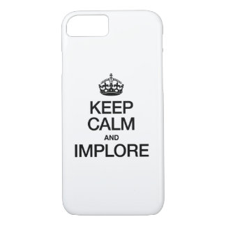 KEEP CALM AND IMPLORE iPhone 8/7 CASE